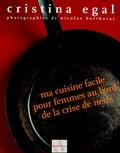 Cristina Egal et Nicolas Bertherat - Ma cuisine facile pour femmes au bord de la crise de nerfs.