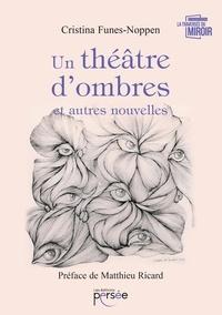 Cristina Funes-Noppen - Un théâtre d'ombres et autres nouvelles.