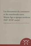 Cristina Mantegna et Olivier Poncet - Les documents du commerce et des marchands entre Moyen Age et époque moderne (XIIe-XVIIe siècle).