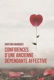 Cristina Marques - Confidences d'une ancienne dépendante affective - Se libérer des relations toxiques, apprendre à aimer et être heureux en amour.