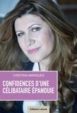 Cristina Marques - Confidences d'une célibataire épanouie - Bien vivre son célibat et l'utiliser comme une glorieuse occasion d'évolution personnelle.