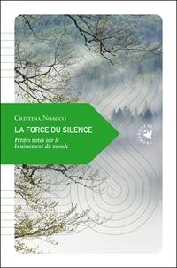 Cristina Noacco - La force du silence - Petites notes sur le bruissement du monde.