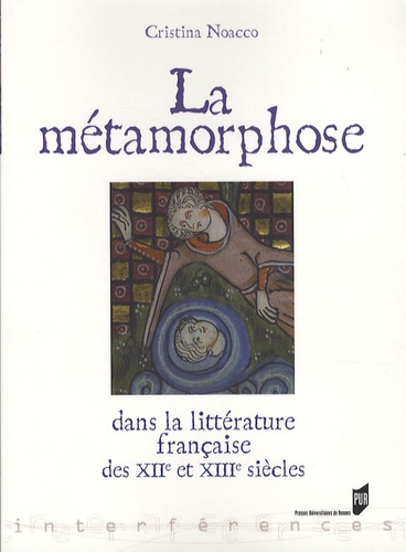 Cristina Noacco - La métamorphose dans la littérature française des XIIe et XIIIe siècles.