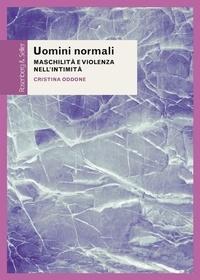 Cristina Oddone - Uomini normali - Maschilità e violenza nell'intimità.