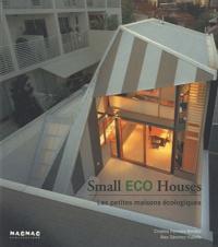 Cristina Paredes Benitez et Alex Sanchez Vidiella - Small Eco Houses - Les petites maisons écologiques.