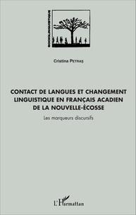 Cristina Petras - Contact de langues et changement linguistique en français acadien de la Nouvelle-Ecosse - Les marqueurs discursifs.