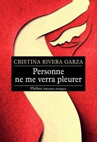Cristina Rivera Garza - Personne ne me verra pleurer.