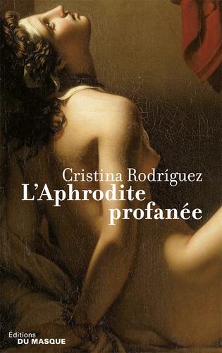 Cristina Rodriguez - L'Aphrodite profanée - Une enquête de Kaeso le prétorien.