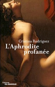 Cristina Rodriguez - L'Aphrodite profanée.