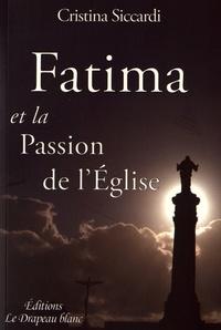 Cristina Siccardi - Fatima et la Passion de l'Eglise.