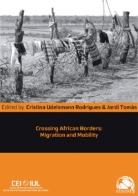 Cristina Udelsmann Rodrigues et Jordi Tomàs - Crossing African Borders - Migration and Mobility.