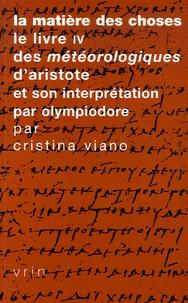 Cristina Viano - La matière des choses - Le livre IV des Météorologiques d'Aristote et son interprétation par Olympiodore.