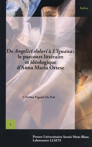 "Cristina Vignali - De Angelici dolori à L'Iguana : le parcours littéraire et idéologique d'Anna Maria Ortese - ""Scrivere è un appoggio che si dà al mondo""."