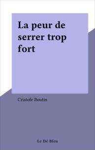 Cristofe Boutin - La peur de serrer trop fort.