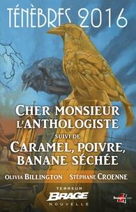 Croenne Stéphane Billington Olivia - Cher monsieur l'anthologiste, suivi de Caramel, poivre, banane séchée - Ténèbres 2016, T1.