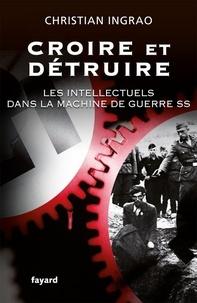 Croire et détruire - Les intellectuels dans la machine de guerre SS.