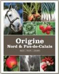 CRRG du Nord-Pas-de-Calais et Bernard Delahaye - Origine Nord & Pas-de-Calais - Races, fruits, légumes.