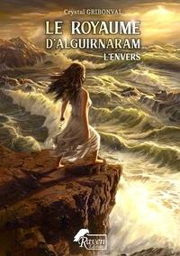 Crystal Gribonval - Le Royaume d'Alguirnaram 1 : Le Royaume d'Alguirnaram : 1 - L'Envers - 1 - L'Envers.