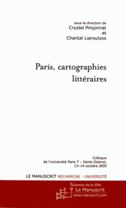 Crystel Pinçonnat et Chantal Liaroutzos - Paris, cartographies littéraires.