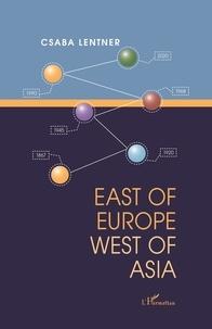 Csaba Lentner - East of Europe West of Asia.