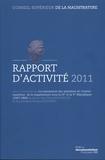 CSM - Conseil supérieur de la magistrature - Rapport d'activité 2011 suivi d'une étude sur La nomination des membres du Conseil supérieur de la magistrature sous la IVe et la Ve République (1947-1994).