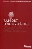 CSM - Conseil supérieur de la magistrature - Rapport d'activité 2013 suivi de La contribution des conseils de justice à la séparation des pouvoirs.