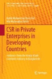 CSR in Private Enterprises in Developing Countries - Evidences from the Ready-Made Garments Industry in Bangladesh.