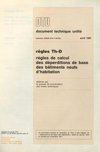 CSTB - DTU Règles Th-D Avril 1991, Règles de calcul des déperditions de base des bâtiments neufs d'habitation.