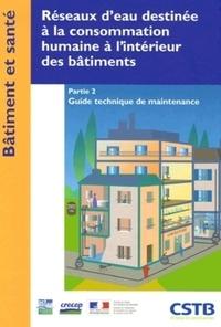 CSTB - Réseaux d'eau destinée à la consommation humaine à l'intérieur des bâtiments - Tome 2, Guide technique de maintenance.