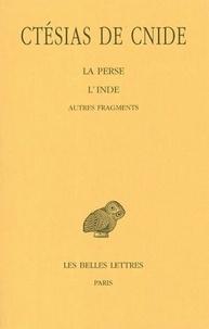 Ctésias - La Perse ; L'Inde ; Autres fragments.