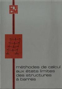 CTICM - Méthodes de calcul aux états limites des structures à barres - Conférences et textes présentés au Séminaire organisé par le Centre technique industriel de la construction métallique, du 14 au 17 novembre 1972.