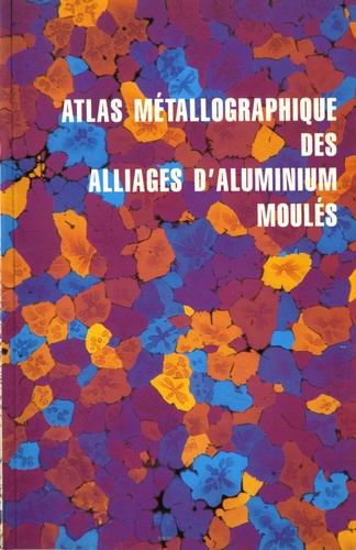 CTIF - Atlas métallographique des alliages d'aluminium moulés.