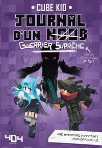 Cube Kid - Journal d'un noob Tome 6 : Guerrier suprême.