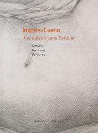 Cueco et Jean-Dominique Ingres - Ingres-Cueco - Une saison dans l'atelier.