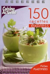 Cuisine Actuelle - 150 recettes express.