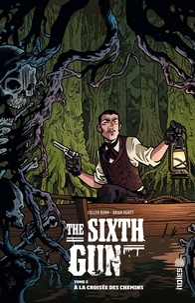 Cullen Bunn et Brian Hurtt - The Sixth Gun Tome 2 : A la croisée des chemins.