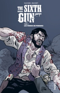 Cullen Bunn et Brian Hurtt - The Sixth Gun Tome 4 : Les frères de Penance.