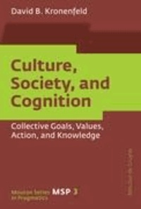 Culture, Society, and Cognition - Collective Goals, Values, Action, and Knowledge.