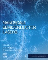 Cunzhu Tong et Chennupati Jagadish - Nanoscale Semiconductor Lasers.