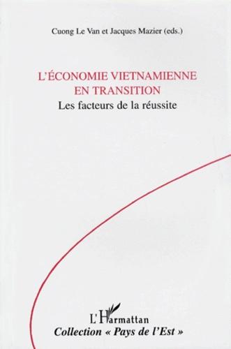 Cuong Le Van et  Collectif - L'économie vietnamienne en transition - Les facteurs de la réussite.