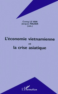 Cuong Le Van et Jacques Mazier - L'économie vietnamienne et la crise asiatique - [actes du colloque, Ho Chi Minh Ville, 15-16 décembre 1998.