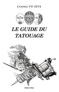 Cuong Vû-Sève - Le guide du tatouage.