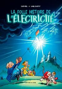 Curd Ridel et Lionel Courtot - La folle histoire de l'électricité.