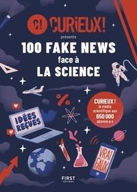 Curieux ! - 100 fake news face à la science.
