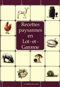 Curieux (Editions du) - Recettes paysannes en Lot-et-Garonne.