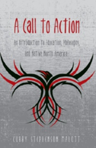Curry stephenson Malott - A Call to Action - An Introduction to Education, Philosophy, and Native North America.