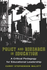 Curry stephenson Malott - Policy and Research in Education - A Critical Pedagogy for Educational Leadership.