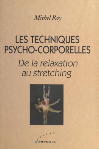 Les techniques psycho-corporelles. De la relaxation au stretching