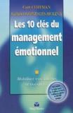 Curt Coffman et Gabriel Gonzales-Molina - Les 10 clés du management émotionnel - Mobilisez vos salariés et vos clients.