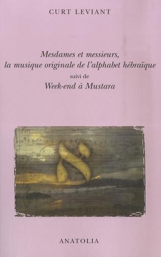 Curt Leviant - Mesdames et messieurs, la musique originale de l'alphabet hebraïque - Suivi de Week-end à Mustara.